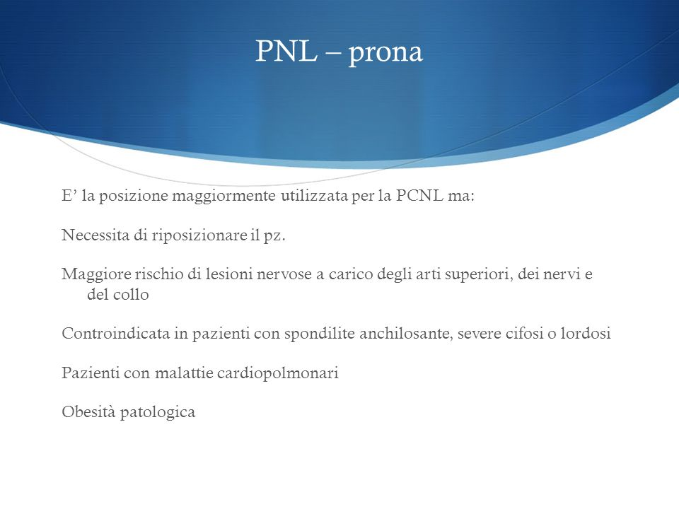 PNL – prona . E' la posizione maggiormente utilizzata per la PCNL ma: