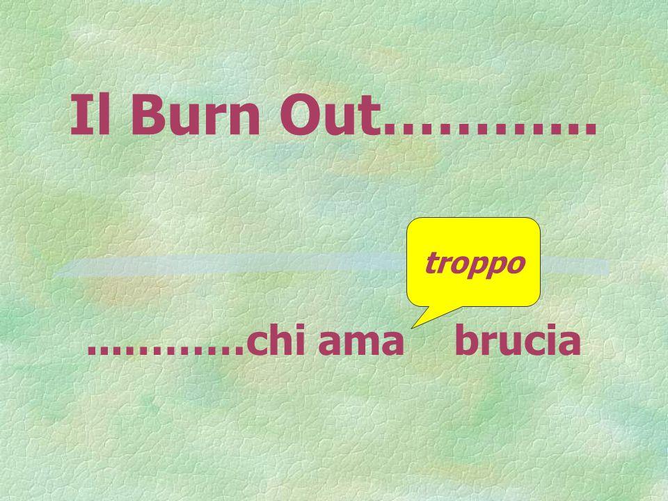 Il Burn Out………... troppo ...………chi ama brucia