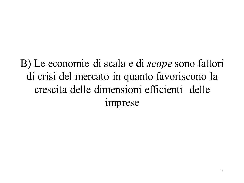 B) Le economie di scala e di scope sono fattori di crisi del mercato in quanto favoriscono la crescita delle dimensioni efficienti delle imprese