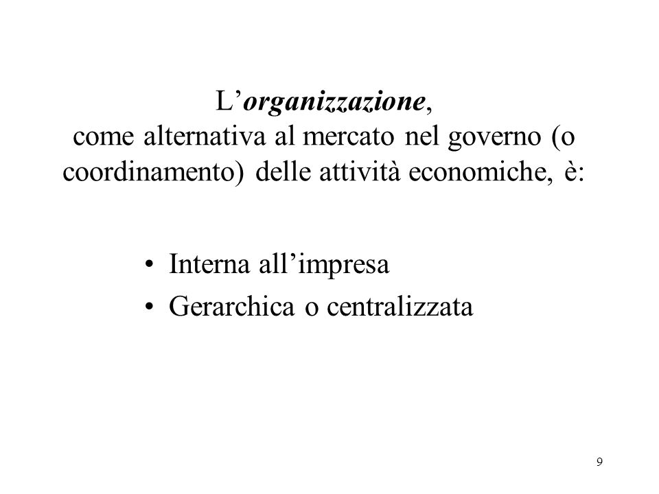 L'organizzazione, come alternativa al mercato nel governo (o coordinamento) delle attività economiche, è: