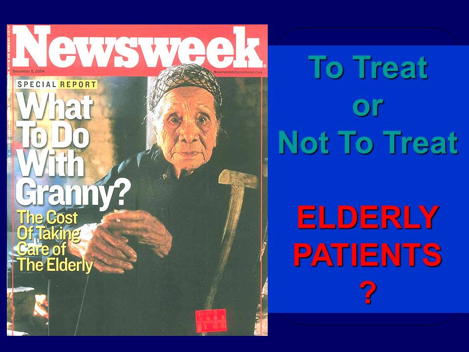 To Treat or Not To Treat ELDERLY PATIENTS