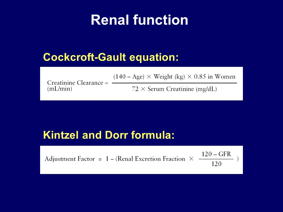 Renal function Cockcroft-Gault equation: Kintzel and Dorr formula: