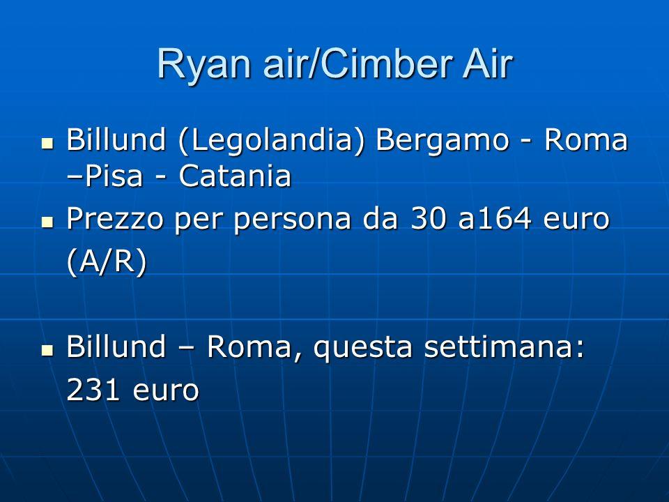 Ryan air/Cimber Air Billund (Legolandia) Bergamo - Roma –Pisa - Catania. Prezzo per persona da 30 a164 euro.