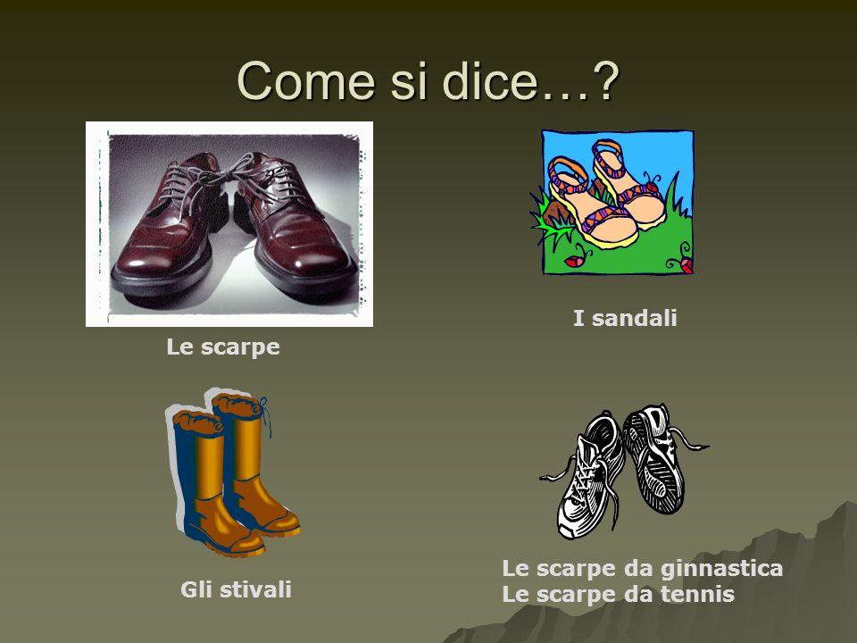 Come si dice… I sandali Le scarpe Le scarpe da ginnastica
