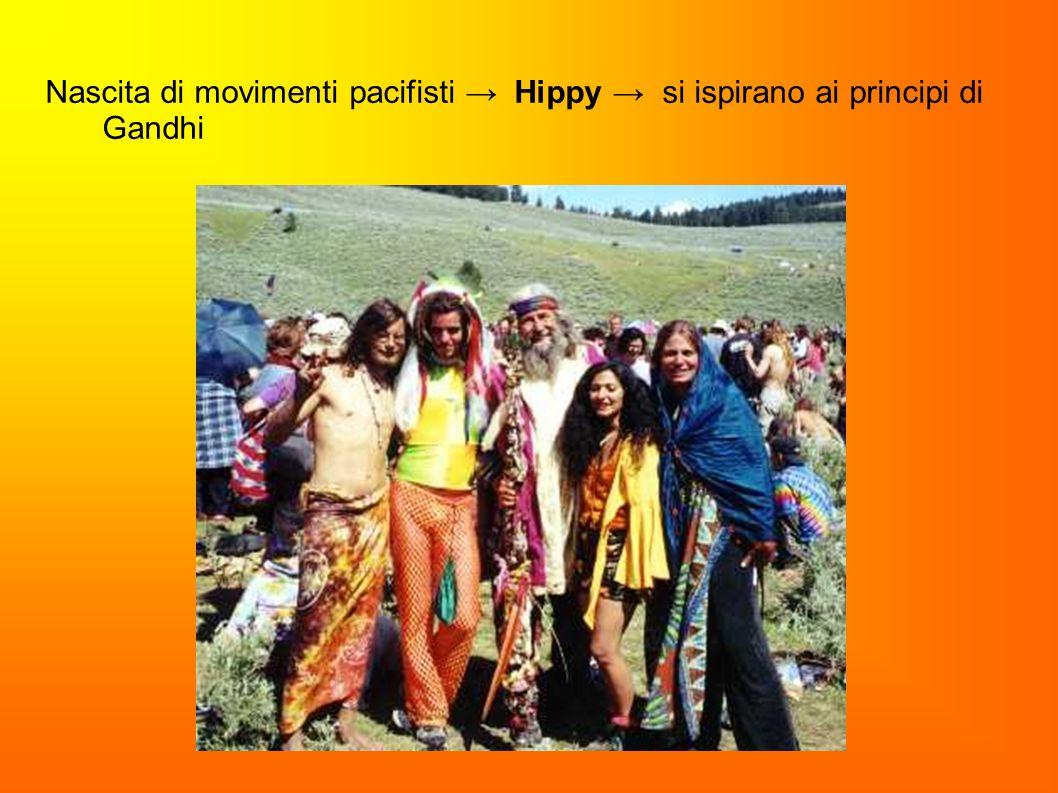 Nascita di movimenti pacifisti → Hippy → si ispirano ai principi di Gandhi