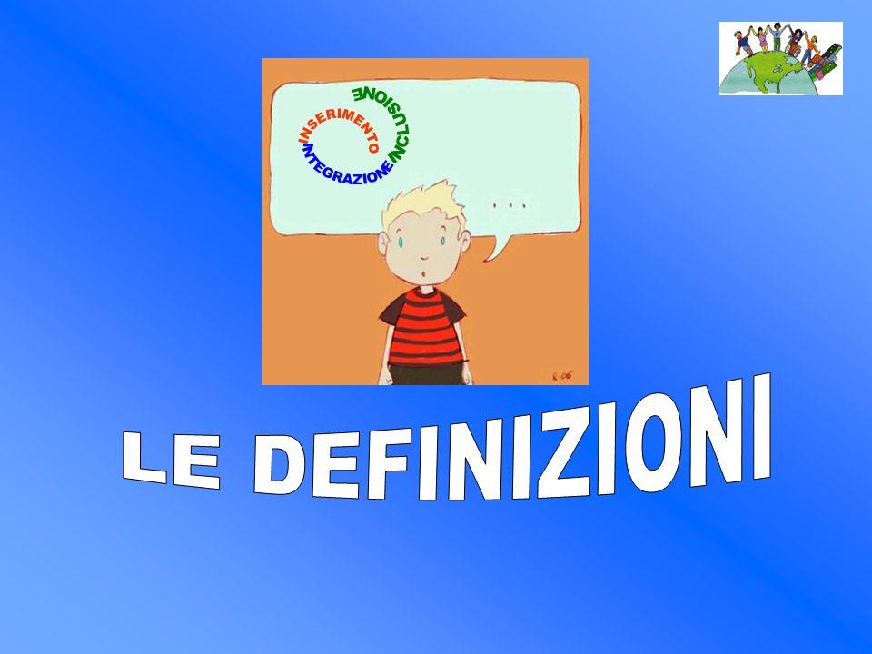 INCLUSIONE INSERIMENTO INTEGRAZIONE LE DEFINIZIONI