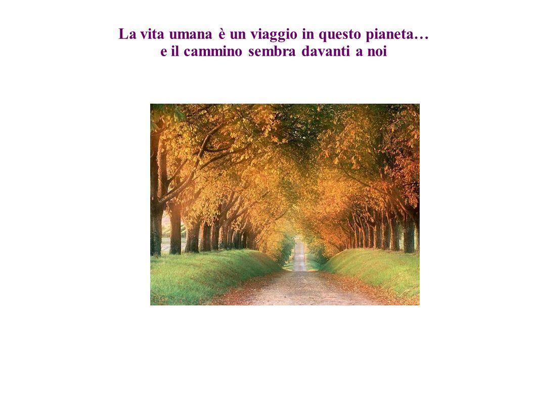 La vita umana è un viaggio in questo pianeta…