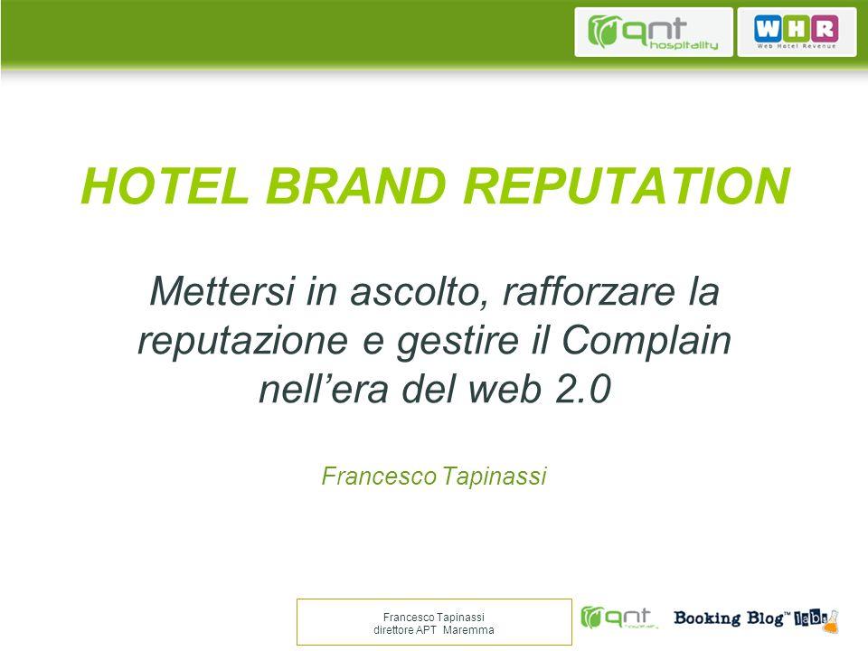 HOTEL BRAND REPUTATION Mettersi in ascolto, rafforzare la reputazione e gestire il Complain nell'era del web 2.0 Francesco Tapinassi