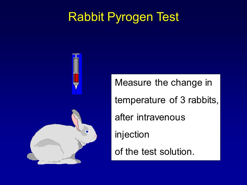 Rabbit Pyrogen Test Measure the change in temperature of 3 rabbits, after intravenous injection of the test solution.