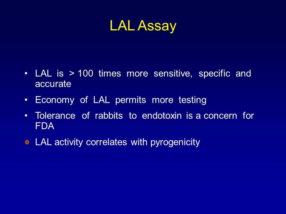 LAL Assay LAL is > 100 times more sensitive, specific and accurate