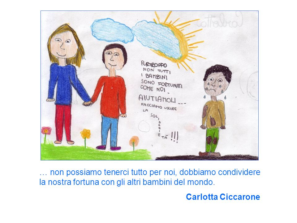 … non possiamo tenerci tutto per noi, dobbiamo condividere la nostra fortuna con gli altri bambini del mondo.