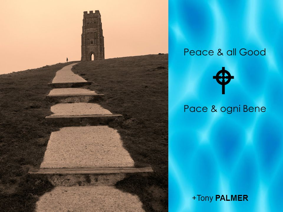 Peace & all Good  Pace & ogni Bene +Tony PALMER
