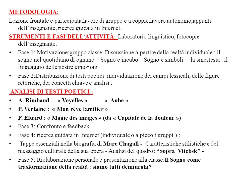 METODOLOGIA:Lezione frontale e partecipata,lavoro di gruppo e a coppie,lavoro autonomo,appunti dell'insegnante, ricerca guidata in Internet.