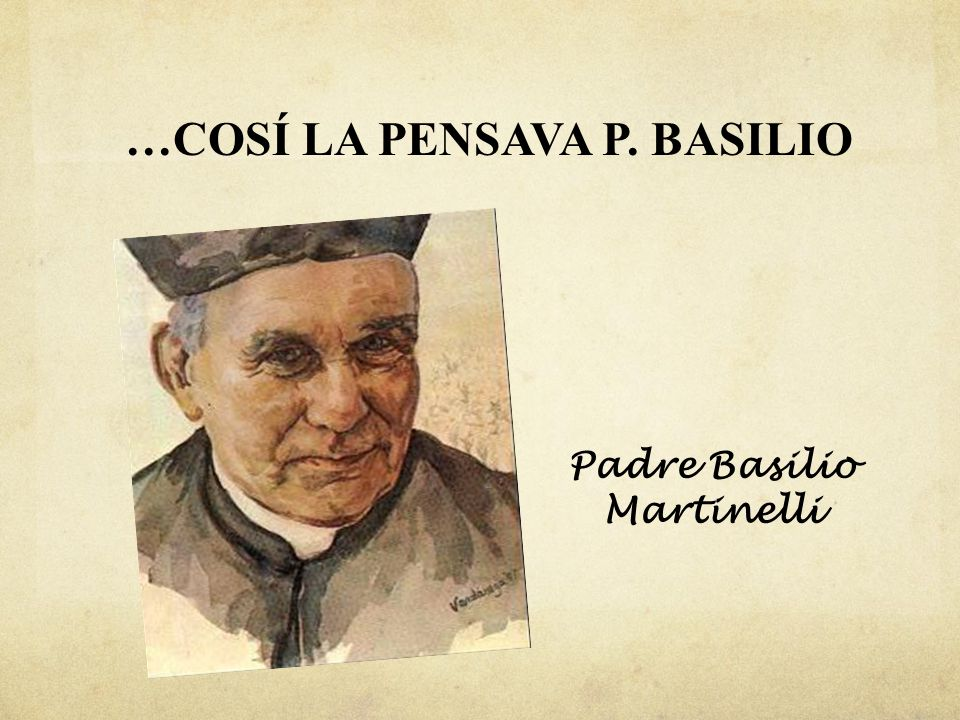 …COSÍ LA PENSAVA P. BASILIO Padre Basilio Martinelli