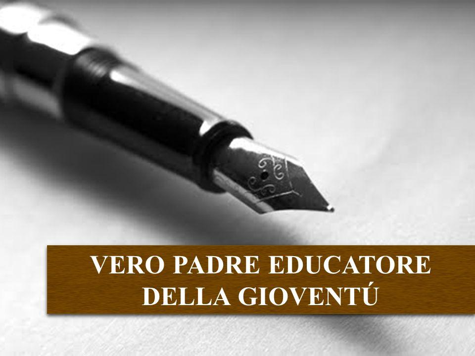 VERO PADRE EDUCATORE DELLA GIOVENTÚ