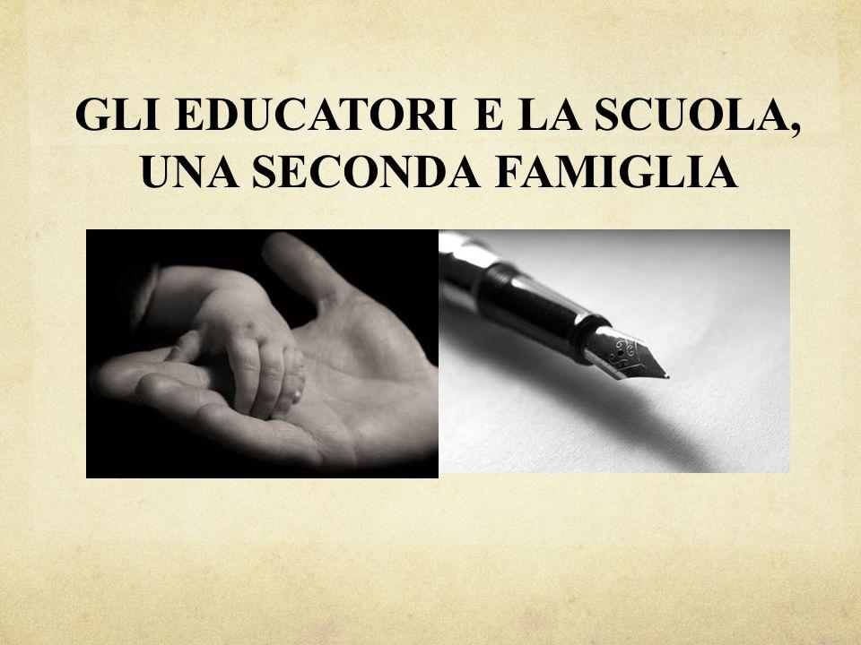 GLI EDUCATORI E LA SCUOLA, UNA SECONDA FAMIGLIA