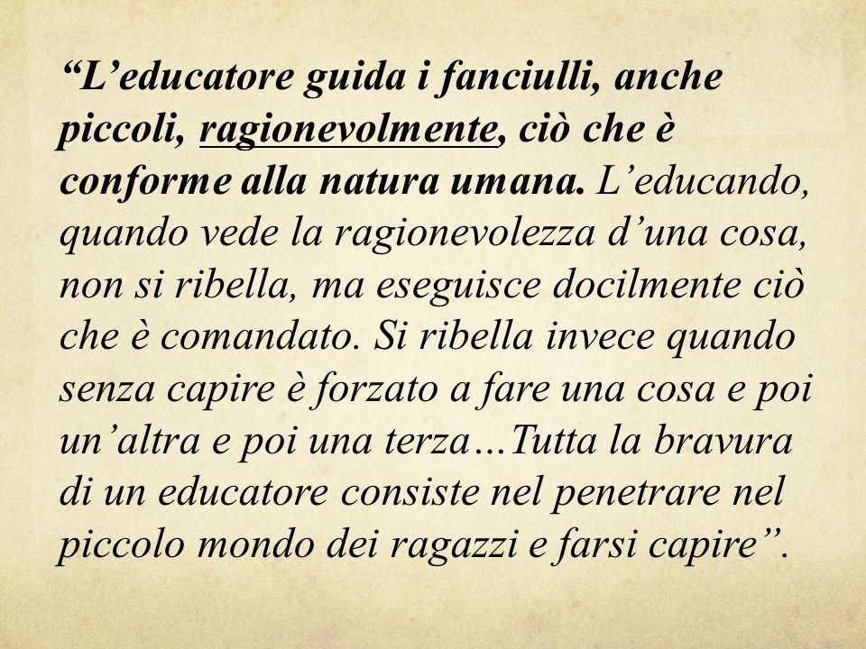 L'educatore guida i fanciulli, anche piccoli, ragionevolmente, ciò che è conforme alla natura umana.