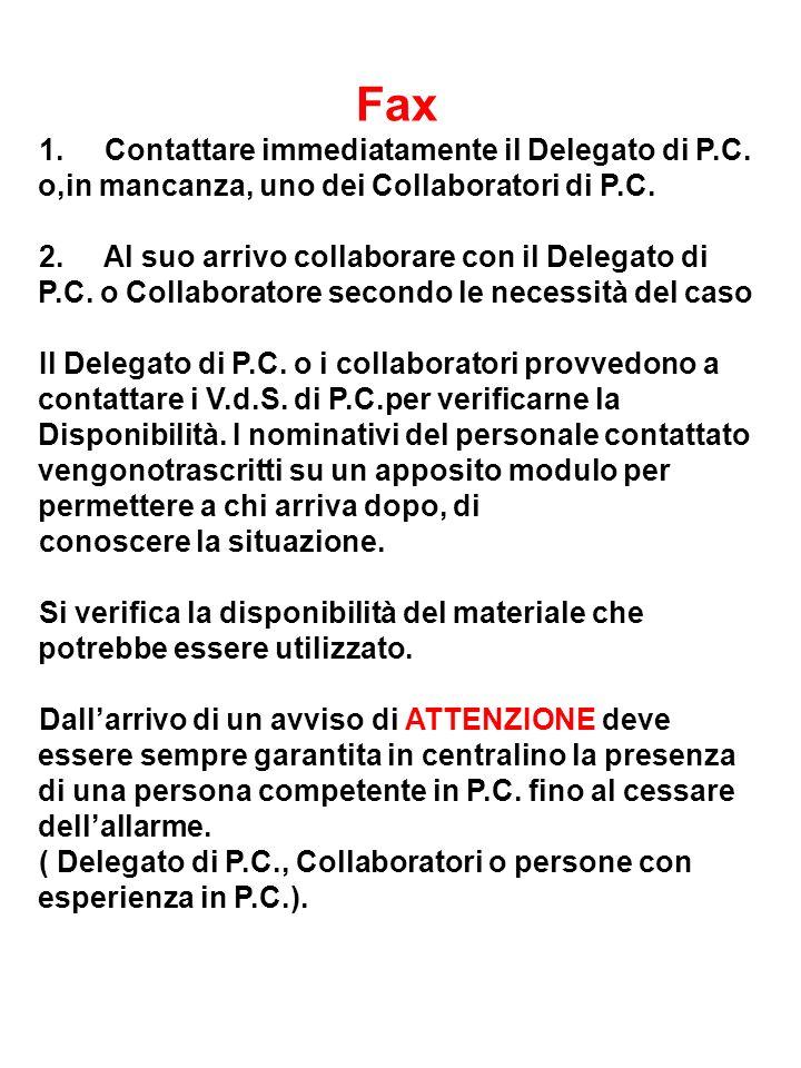 Fax 1. Contattare immediatamente il Delegato di P.C. o,in mancanza, uno dei Collaboratori di P.C.
