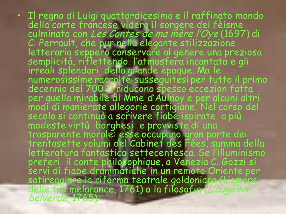 Il regno di Luigi quattordicesimo e il raffinato mondo della corte francese videro il sorgere del fèisme culminato con Les Contes de ma mère l'Oye (1697) di C.