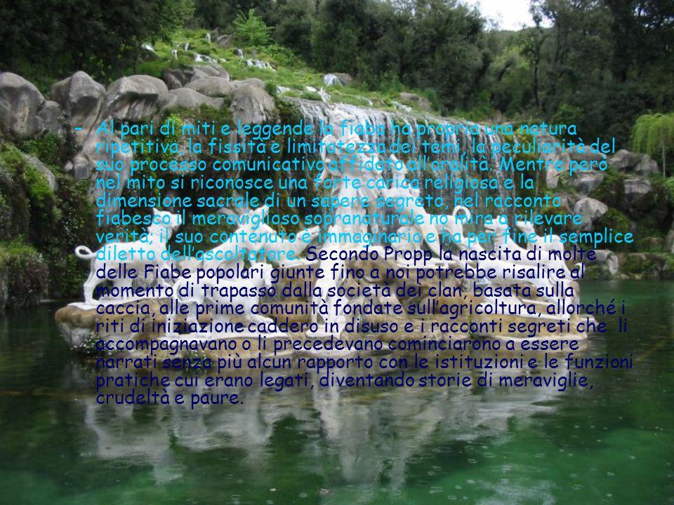 Al pari di miti e leggende la fiaba ha propria una natura ripetitiva, la fissità e limitatezza dei temi, la peculiarità del suo processo comunicativo affidato all'oralità.