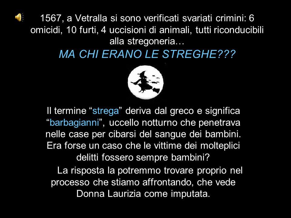 1567, a Vetralla si sono verificati svariati crimini: 6 omicidi, 10 furti, 4 uccisioni di animali, tutti riconducibili alla stregoneria… MA CHI ERANO LE STREGHE