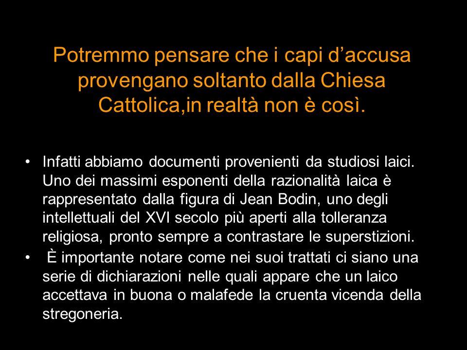 Potremmo pensare che i capi d'accusa provengano soltanto dalla Chiesa Cattolica,in realtà non è così.