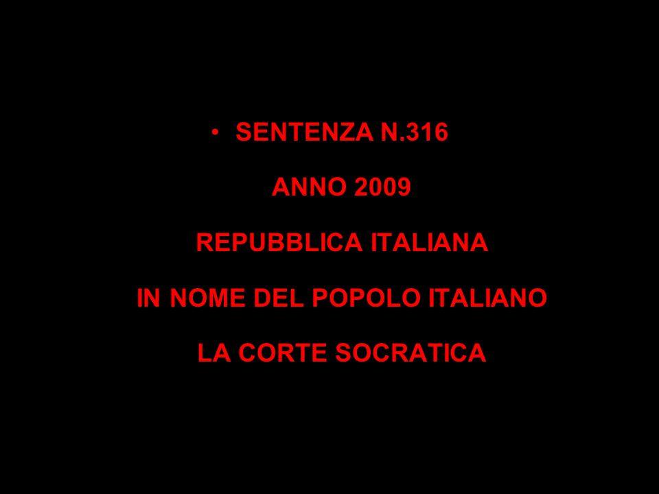 SENTENZA N.316 ANNO 2009 REPUBBLICA ITALIANA IN NOME DEL POPOLO ITALIANO LA CORTE SOCRATICA