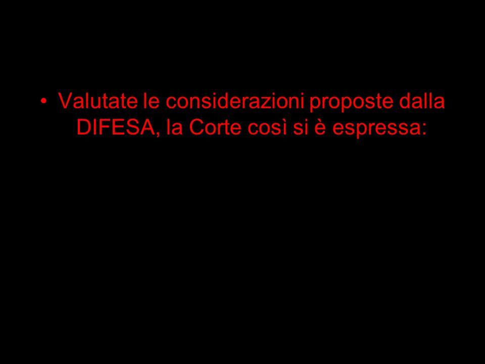 Valutate le considerazioni proposte dalla DIFESA, la Corte così si è espressa:
