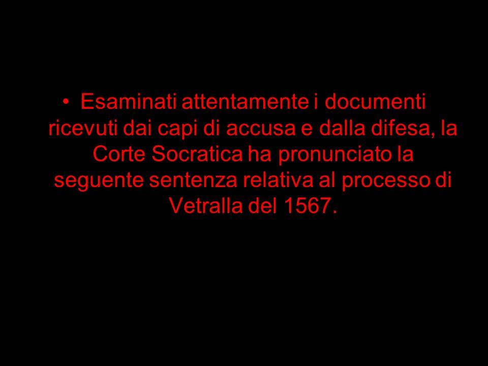 Esaminati attentamente i documenti ricevuti dai capi di accusa e dalla difesa, la Corte Socratica ha pronunciato la seguente sentenza relativa al processo di Vetralla del 1567.