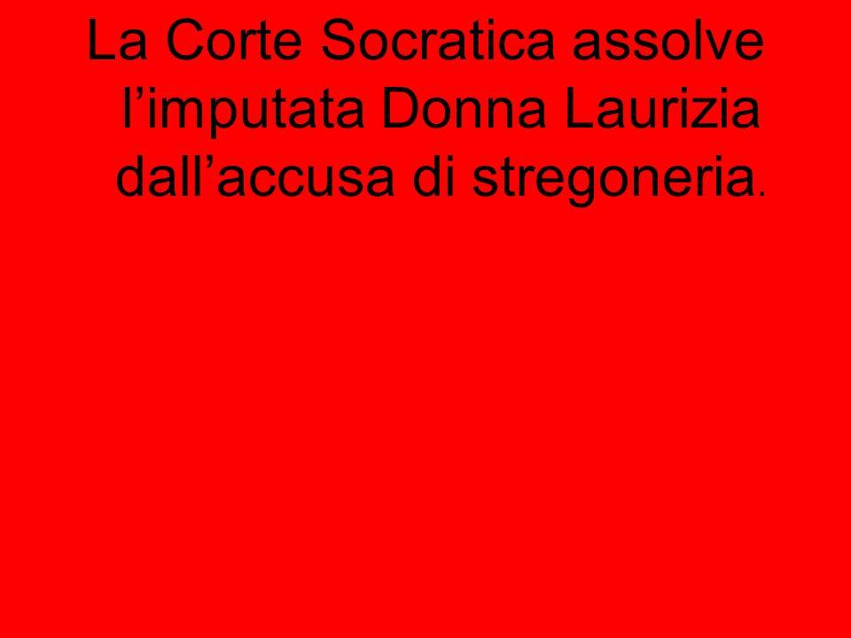 La Corte Socratica assolve l'imputata Donna Laurizia dall'accusa di stregoneria.
