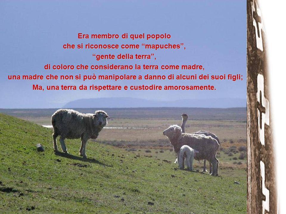 Era membro di quel popolo che si riconosce come mapuches ,