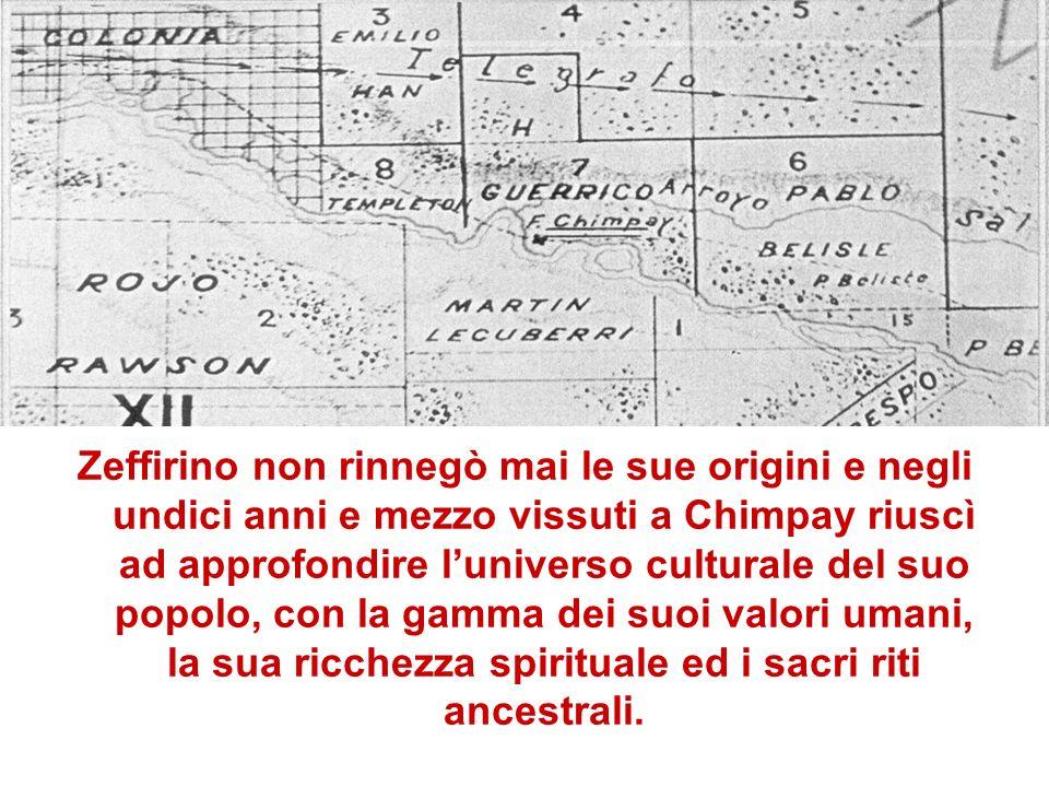 Zeffirino non rinnegò mai le sue origini e negli undici anni e mezzo vissuti a Chimpay riuscì ad approfondire l'universo culturale del suo popolo, con la gamma dei suoi valori umani, la sua ricchezza spirituale ed i sacri riti ancestrali.