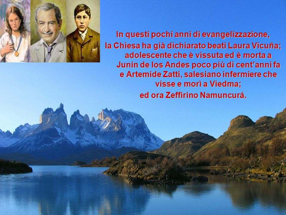 In questi pochi anni di evangelizzazione, ed ora Zeffirino Namuncurá.