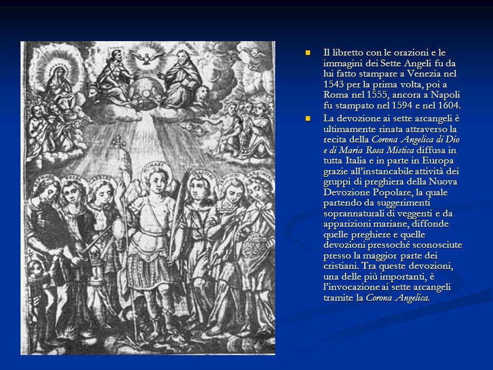 Il libretto con le orazioni e le immagini dei Sette Angeli fu da lui fatto stampare a Venezia nel 1543 per la prima volta, poi a Roma nel 1555, ancora a Napoli fu stampato nel 1594 e nel 1604.