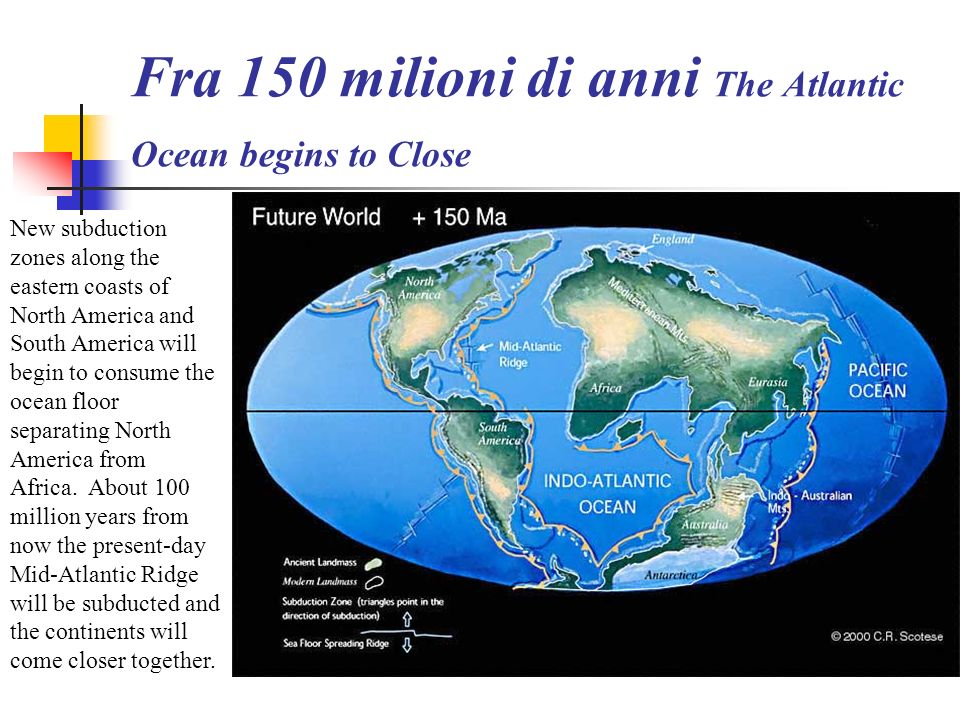 Fra 150 milioni di anni The Atlantic Ocean begins to Close