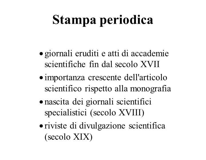 Stampa periodica giornali eruditi e atti di accademie scientifiche fin dal secolo XVII.