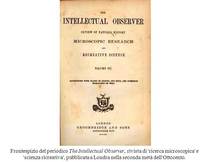 Frontespizio del periodico The Intellectual Observer, rivista di ricerca microscopica e scienza ricreativa , pubblicata a Londra nella seconda metà dell Ottocento.