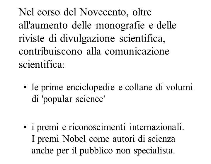 Nel corso del Novecento, oltre all aumento delle monografie e delle riviste di divulgazione scientifica, contribuiscono alla comunicazione scientifica: