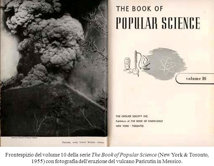 Frontespizio del volume 10 della serie The Book of Popular Science (New York & Toronto, 1955) con fotografia dell eruzione del vulcano Paricutin in Messico.