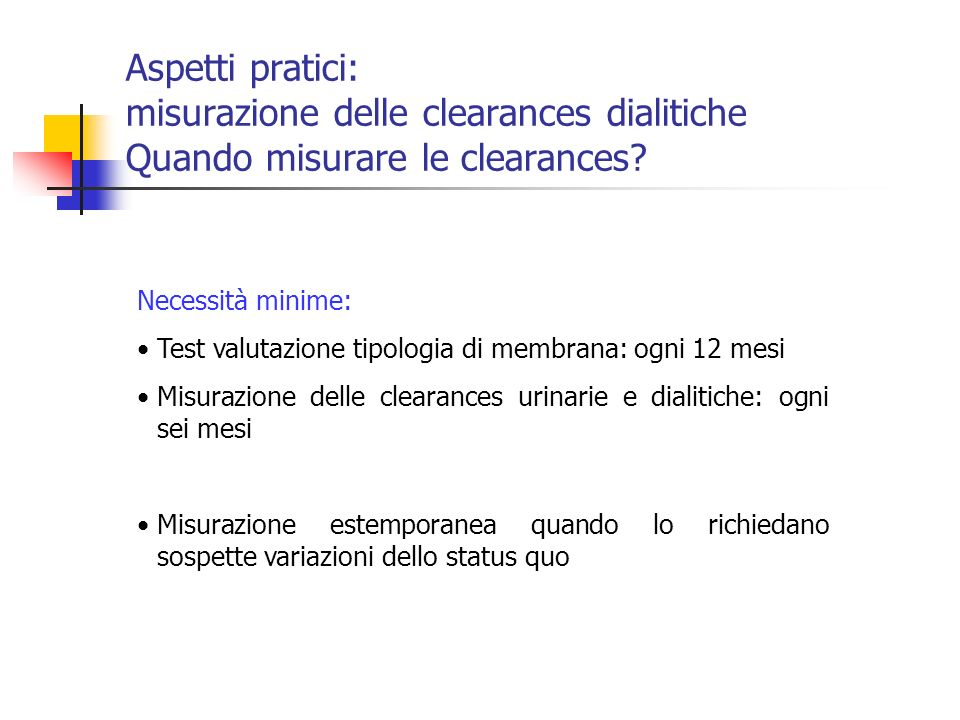 Aspetti pratici: misurazione delle clearances dialitiche Quando misurare le clearances
