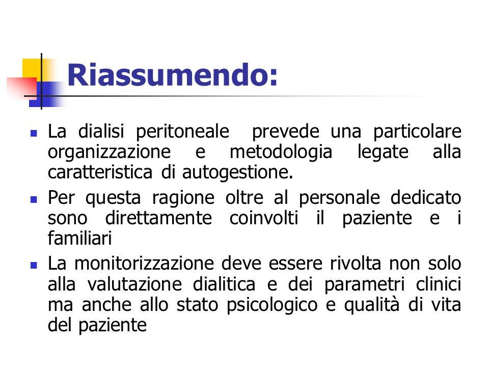 Riassumendo: La dialisi peritoneale prevede una particolare organizzazione e metodologia legate alla caratteristica di autogestione.