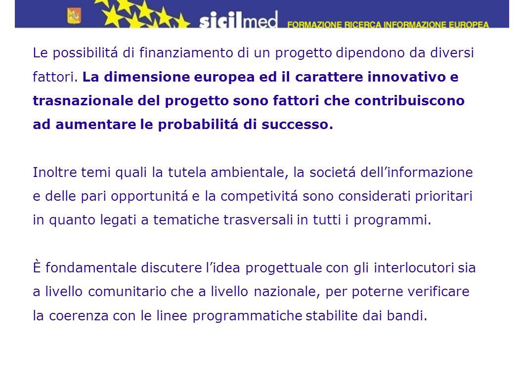 Le possibilitá di finanziamento di un progetto dipendono da diversi fattori. La dimensione europea ed il carattere innovativo e trasnazionale del progetto sono fattori che contribuiscono ad aumentare le probabilitá di successo.