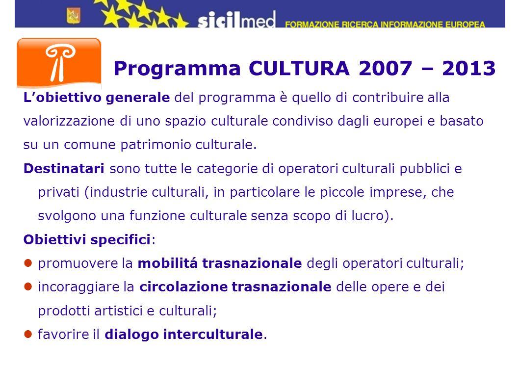Programma CULTURA 2007 – 2013 L'obiettivo generale del programma è quello di contribuire alla.