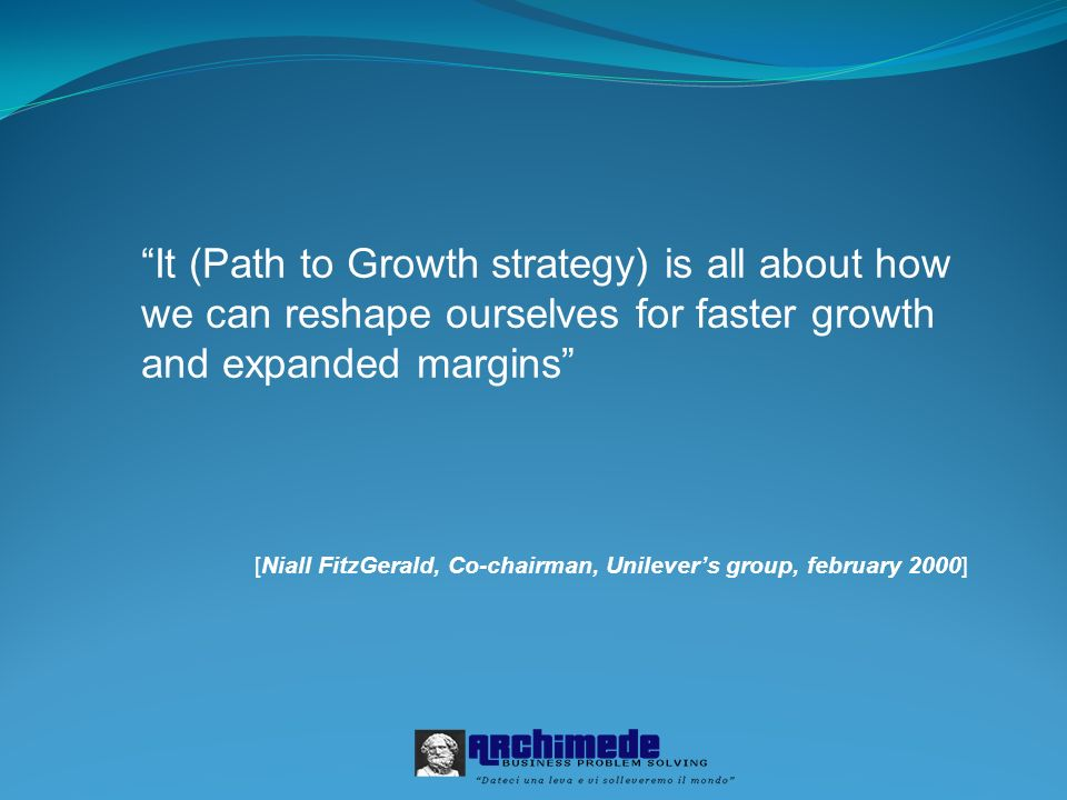 It (Path to Growth strategy) is all about how we can reshape ourselves for faster growth and expanded margins