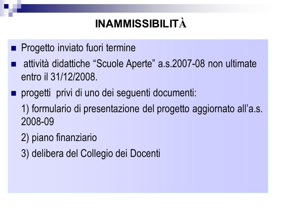 INAMMISSIBILITÀProgetto inviato fuori termine. attività didattiche Scuole Aperte a.s.2007-08 non ultimate entro il 31/12/2008.