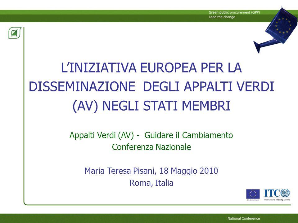 L'INIZIATIVA EUROPEA PER LA DISSEMINAZIONE DEGLI APPALTI VERDI (AV) NEGLI STATI MEMBRI Appalti Verdi (AV) - Guidare il Cambiamento Conferenza Nazionale Maria Teresa Pisani, 18 Maggio 2010 Roma, Italia