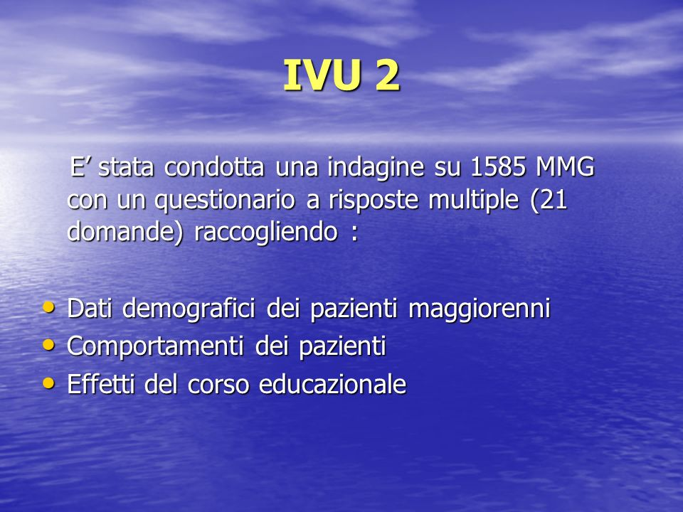 IVU 2 E' stata condotta una indagine su 1585 MMG con un questionario a risposte multiple (21 domande) raccogliendo :