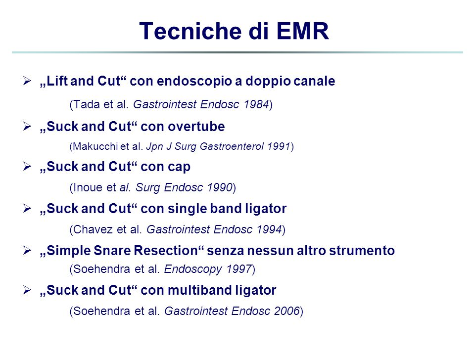 "Tecniche di EMR ""Lift and Cut con endoscopio a doppio canale (Tada et al. Gastrointest Endosc 1984)"