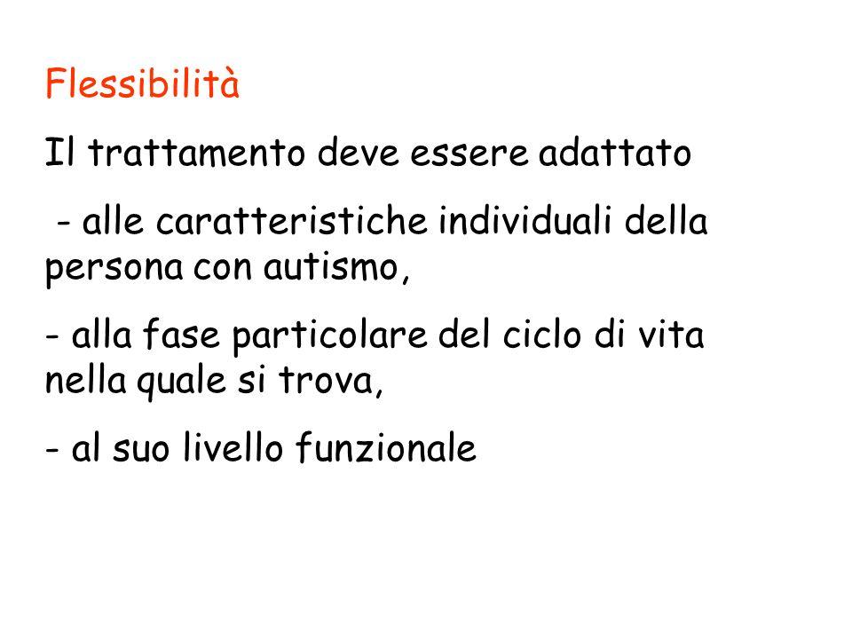 Flessibilità Il trattamento deve essere adattato. - alle caratteristiche individuali della persona con autismo,