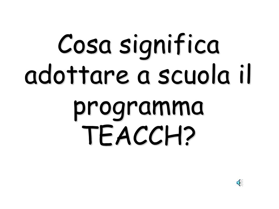 Cosa significa adottare a scuola il programma TEACCH